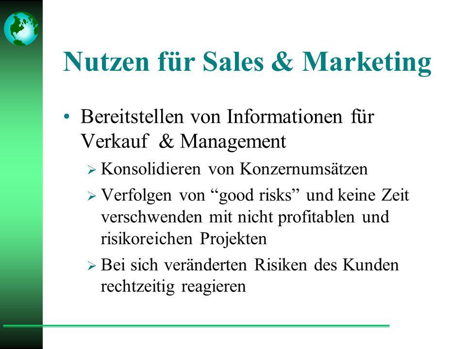 Nutzen für Sales & Marketing Bereitstellen von Informationen für Verkauf & Management  Konsolidieren von Konzernumsätzen  Verfolgen von good risks und keine Zeit verschwenden mit nicht profitablen und risikoreichen Projekten  Bei sich veränderten Risiken des Kunden rechtzeitig reagieren