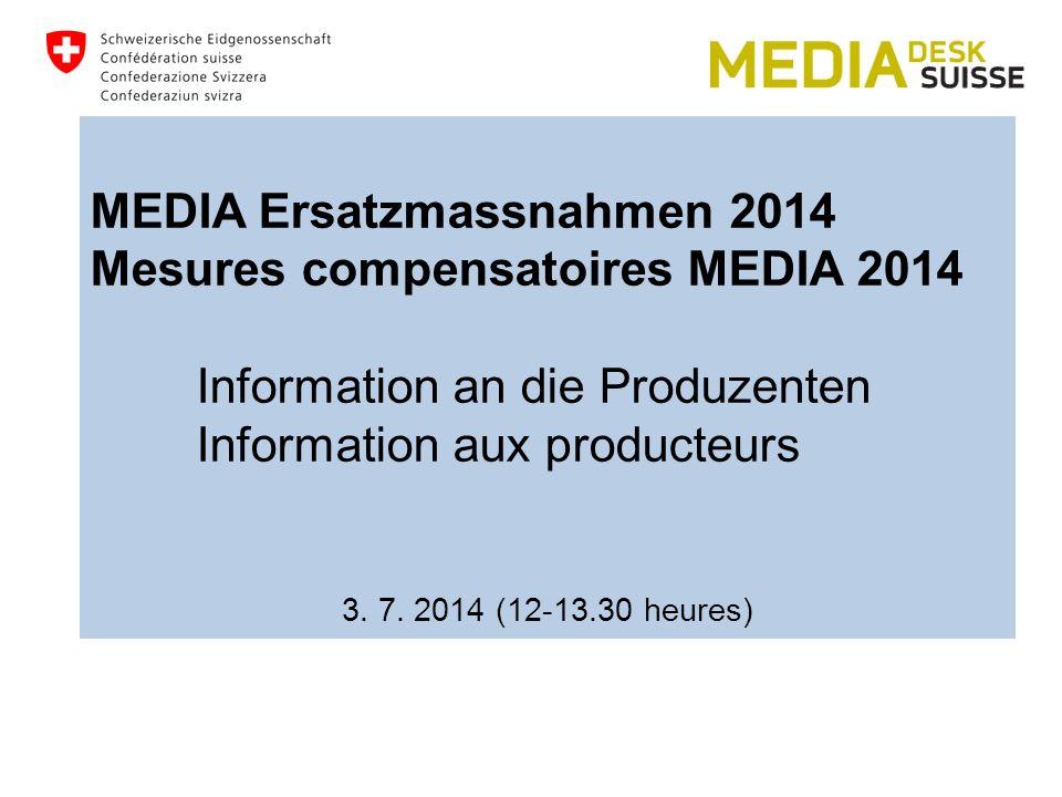 MEDIA Ersatzmassnahmen 2014 Mesures compensatoires MEDIA 2014 Information an die Produzenten Information aux producteurs 3.