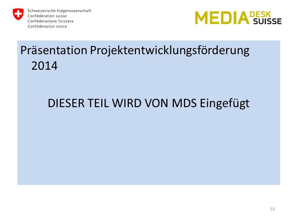 Präsentation Projektentwicklungsförderung 2014 DIESER TEIL WIRD VON MDS Eingefügt 14