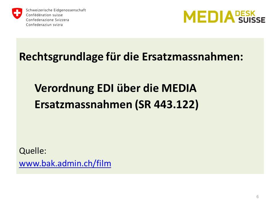 Rechtsgrundlage für die Ersatzmassnahmen: Verordnung EDI über die MEDIA Ersatzmassnahmen (SR 443.122) Quelle: www.bak.admin.ch/film 6