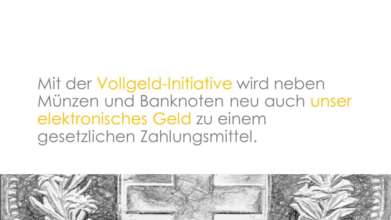 Mit der Vollgeld-Initiative wird neben Münzen und Banknoten neu auch unser elektronisches Geld zu einem gesetzlichen Zahlungsmittel.