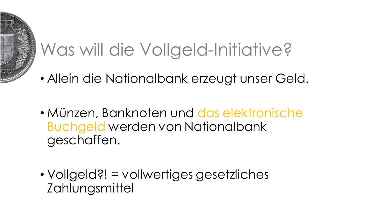 Was will die Vollgeld-Initiative. Allein die Nationalbank erzeugt unser Geld.