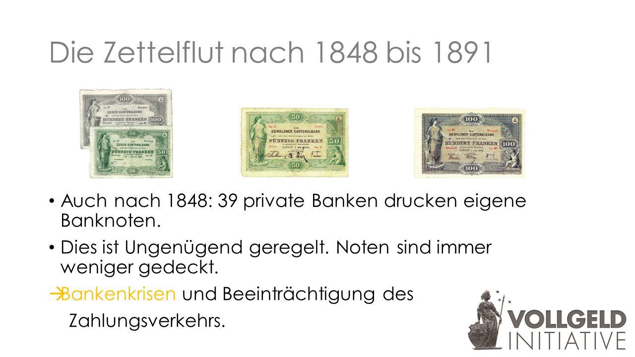 Die Zettelflut nach 1848 bis 1891 Auch nach 1848: 39 private Banken drucken eigene Banknoten.