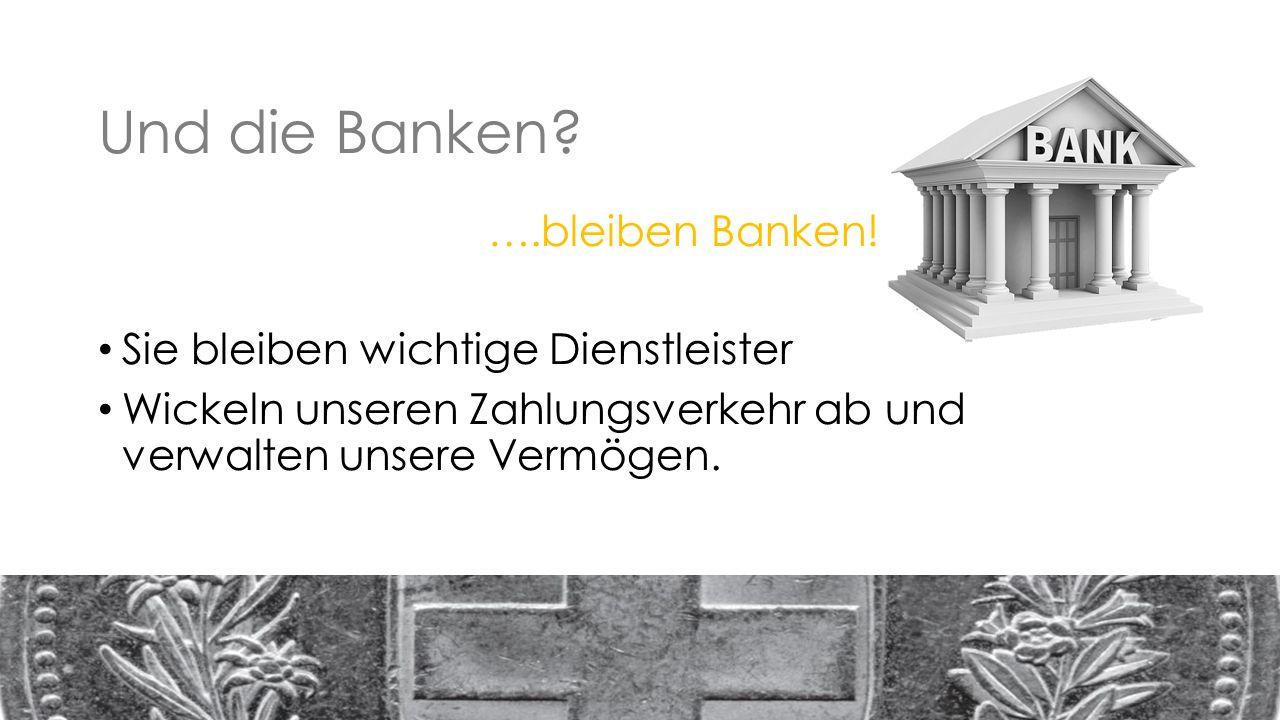 Und die Banken. ….bleiben Banken.