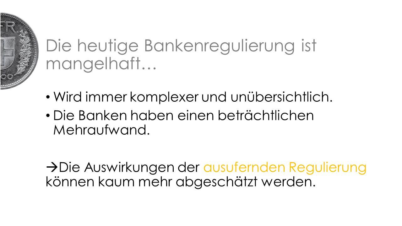Die heutige Bankenregulierung ist mangelhaft… Wird immer komplexer und unübersichtlich.