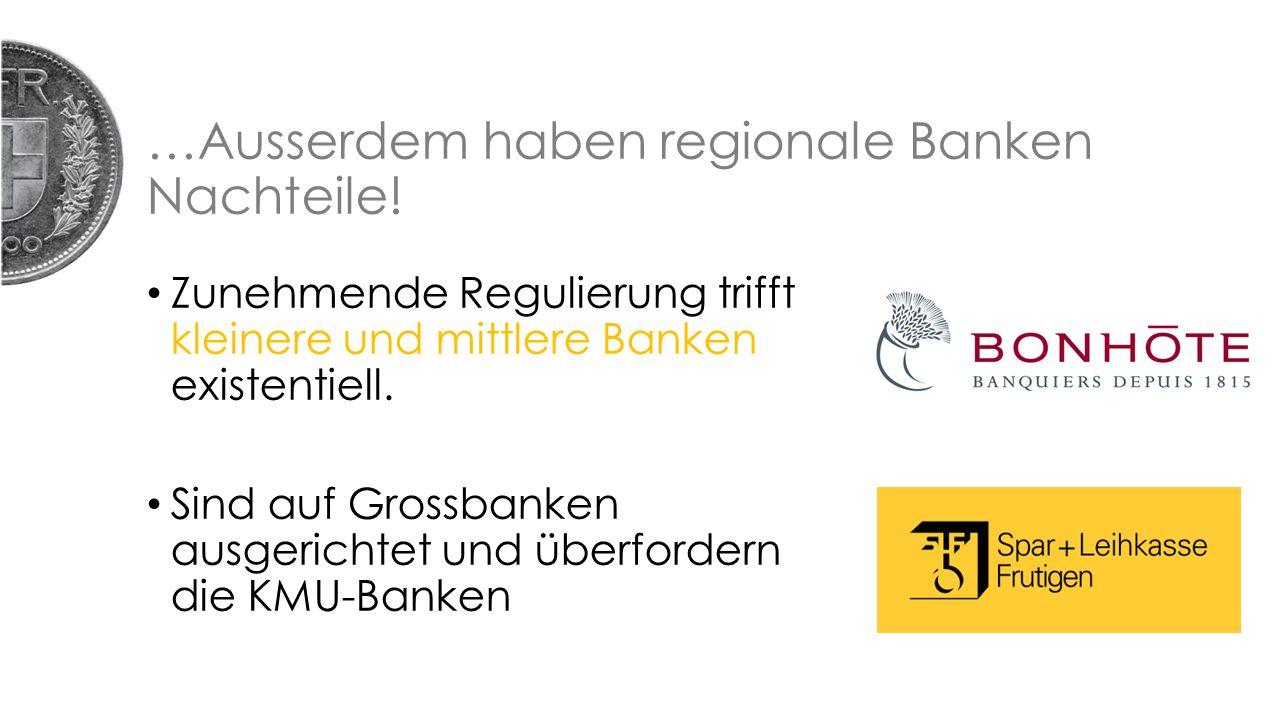 …Ausserdem haben regionale Banken Nachteile.