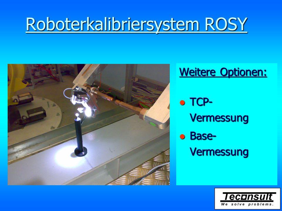 Roboterkalibriersystem ROSY Weitere Optionen: l TCP- Vermessung l Base- Vermessung