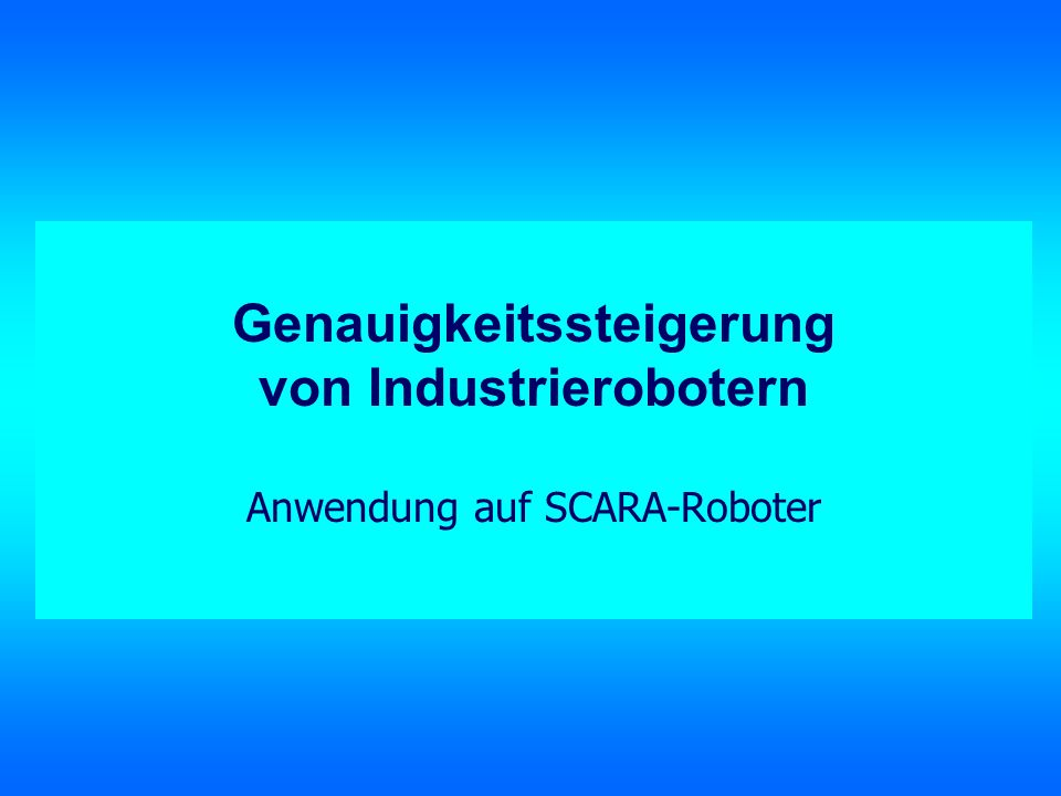 Genauigkeitssteigerung von Industrierobotern Anwendung auf SCARA-Roboter