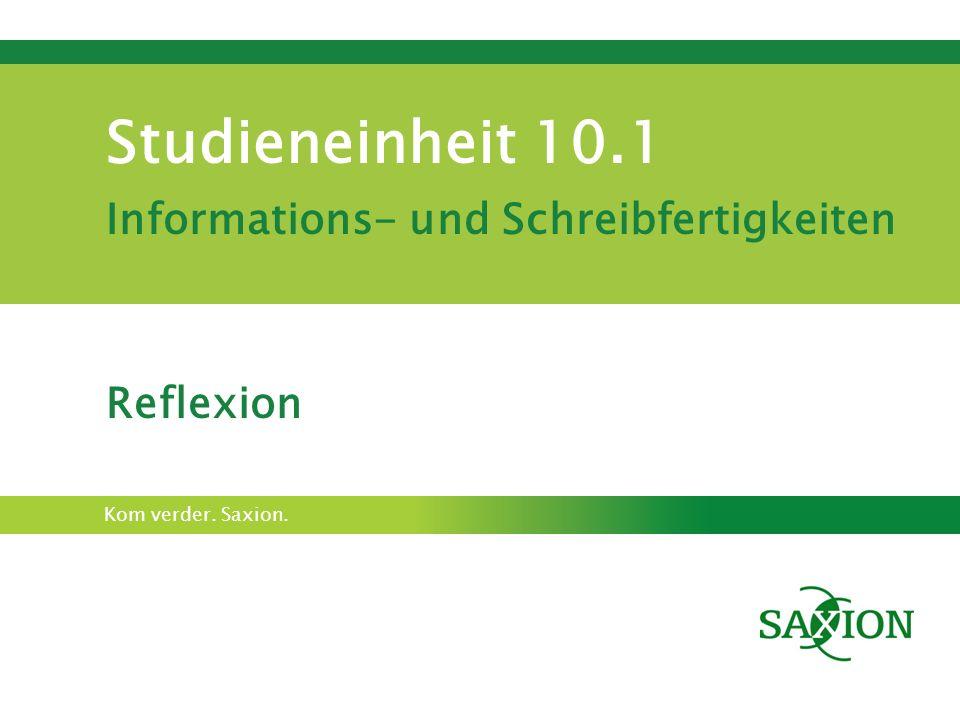 Kom verder. Saxion. Studieneinheit 10.1 Informations- und Schreibfertigkeiten Reflexion