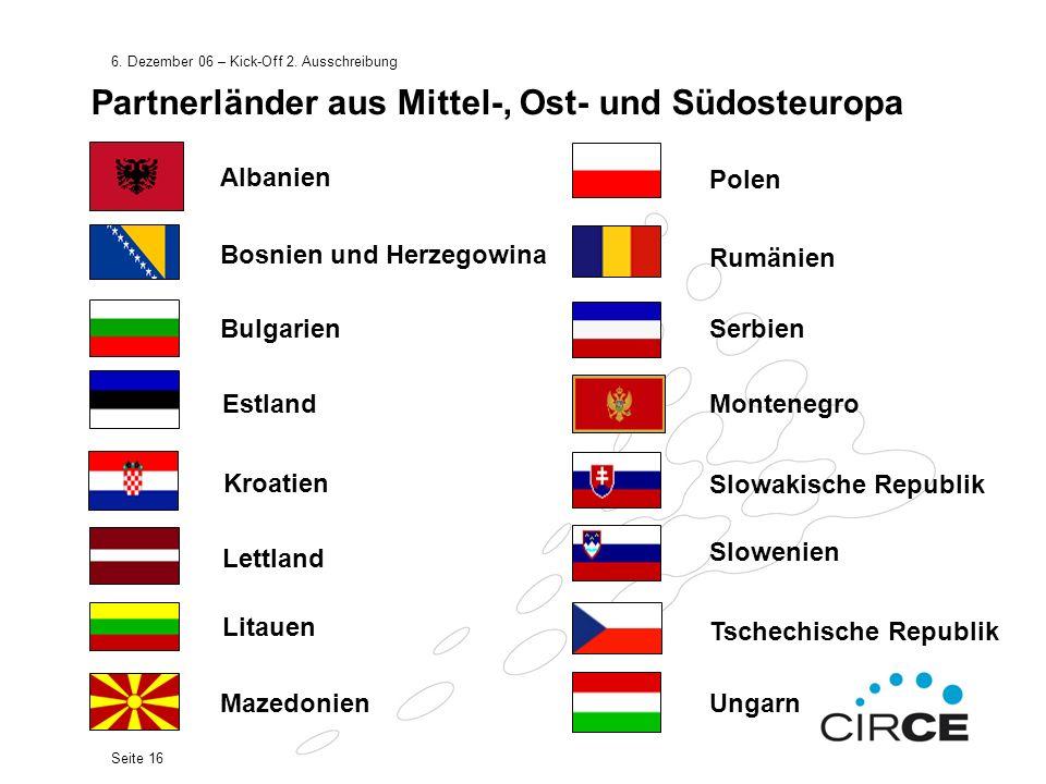 6. Dezember 06 – Kick-Off 2. Ausschreibung Seite 16 Albanien Bosnien und Herzegowina Bulgarien Estland Kroatien Lettland Litauen Mazedonien Polen Rumä