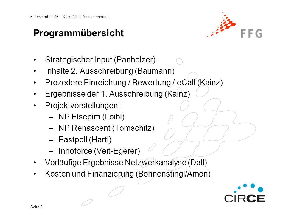 6. Dezember 06 – Kick-Off 2. Ausschreibung Seite 2 Programmübersicht Strategischer Input (Panholzer) Inhalte 2. Ausschreibung (Baumann) Prozedere Einr