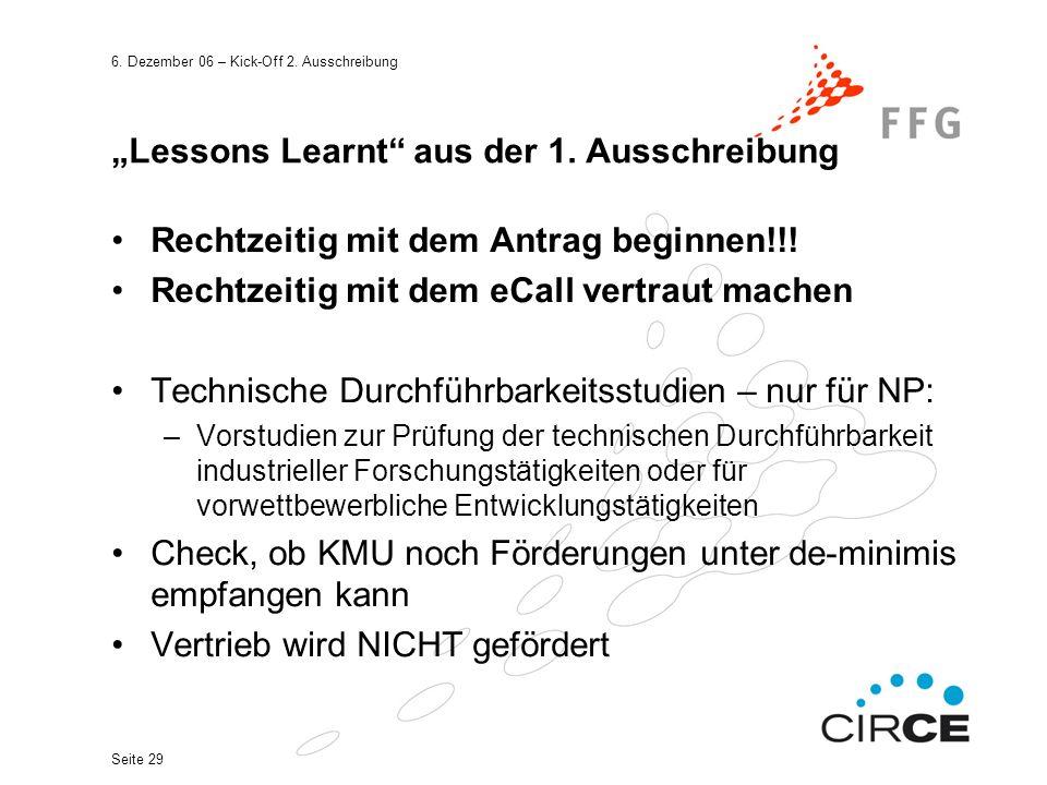 """6. Dezember 06 – Kick-Off 2. Ausschreibung Seite 29 """"Lessons Learnt"""" aus der 1. Ausschreibung Rechtzeitig mit dem Antrag beginnen!!! Rechtzeitig mit d"""