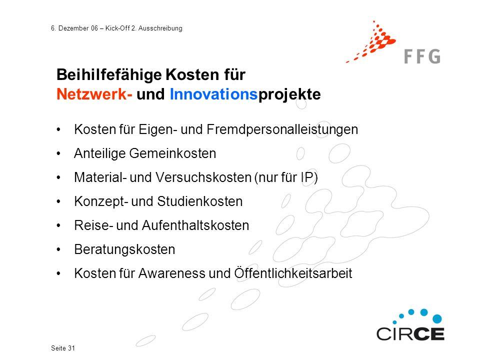 6. Dezember 06 – Kick-Off 2. Ausschreibung Seite 31 Beihilfefähige Kosten für Netzwerk- und Innovationsprojekte Kosten für Eigen- und Fremdpersonallei