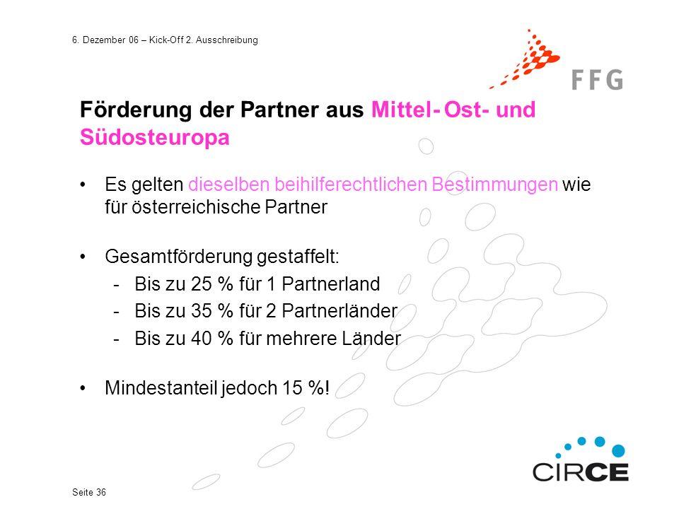 6. Dezember 06 – Kick-Off 2. Ausschreibung Seite 36 Förderung der Partner aus Mittel- Ost- und Südosteuropa Es gelten dieselben beihilferechtlichen Be