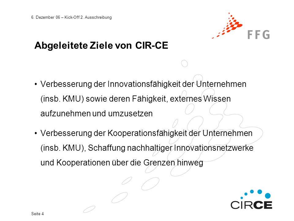 6. Dezember 06 – Kick-Off 2. Ausschreibung Seite 4 Abgeleitete Ziele von CIR-CE Verbesserung der Innovationsfähigkeit der Unternehmen (insb. KMU) sowi