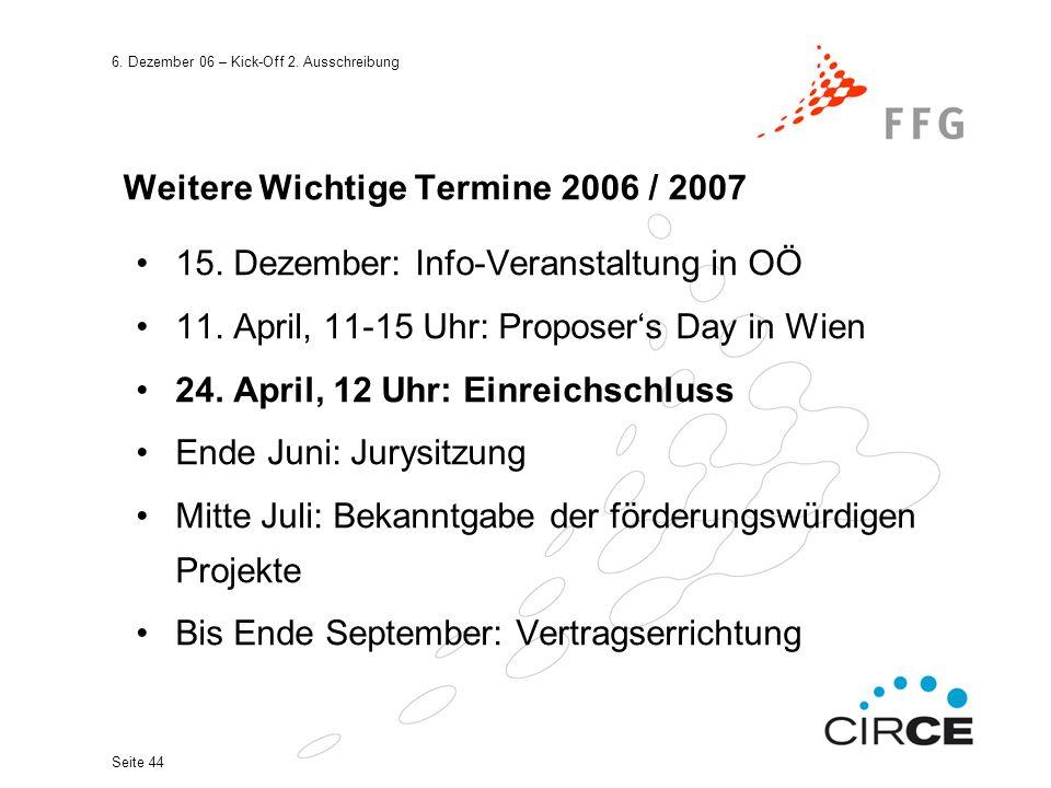 6. Dezember 06 – Kick-Off 2. Ausschreibung Seite 44 Weitere Wichtige Termine 2006 / 2007 15.