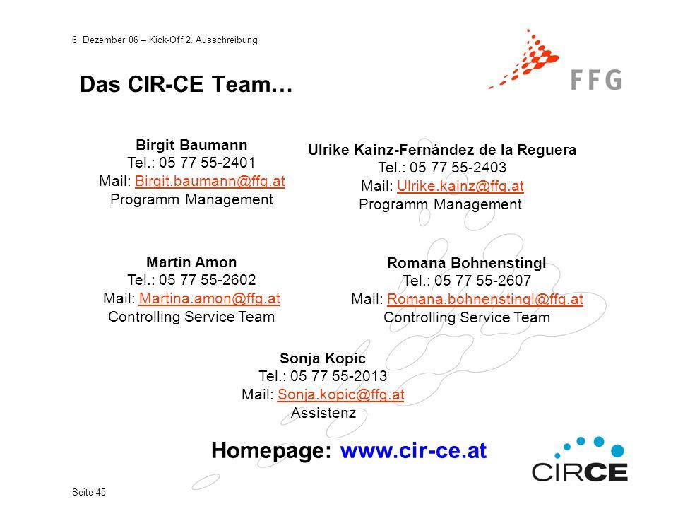 6. Dezember 06 – Kick-Off 2. Ausschreibung Seite 45 Das CIR-CE Team… Birgit Baumann Tel.: 05 77 55-2401 Mail: Birgit.baumann@ffg.atBirgit.baumann@ffg.