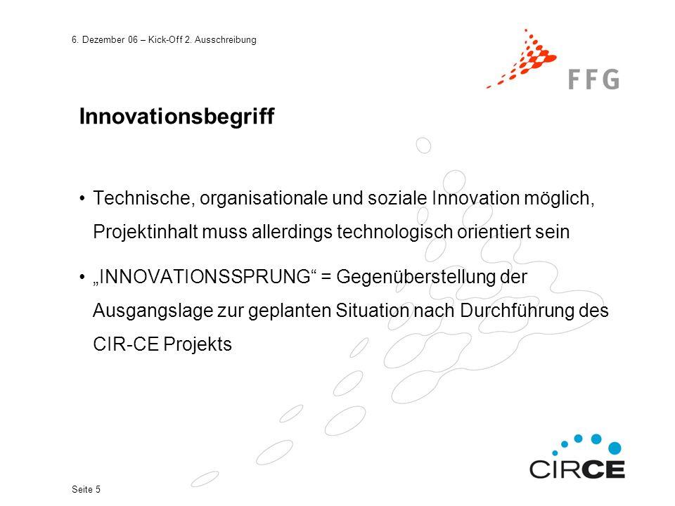 6. Dezember 06 – Kick-Off 2. Ausschreibung Seite 5 Innovationsbegriff Technische, organisationale und soziale Innovation möglich, Projektinhalt muss a
