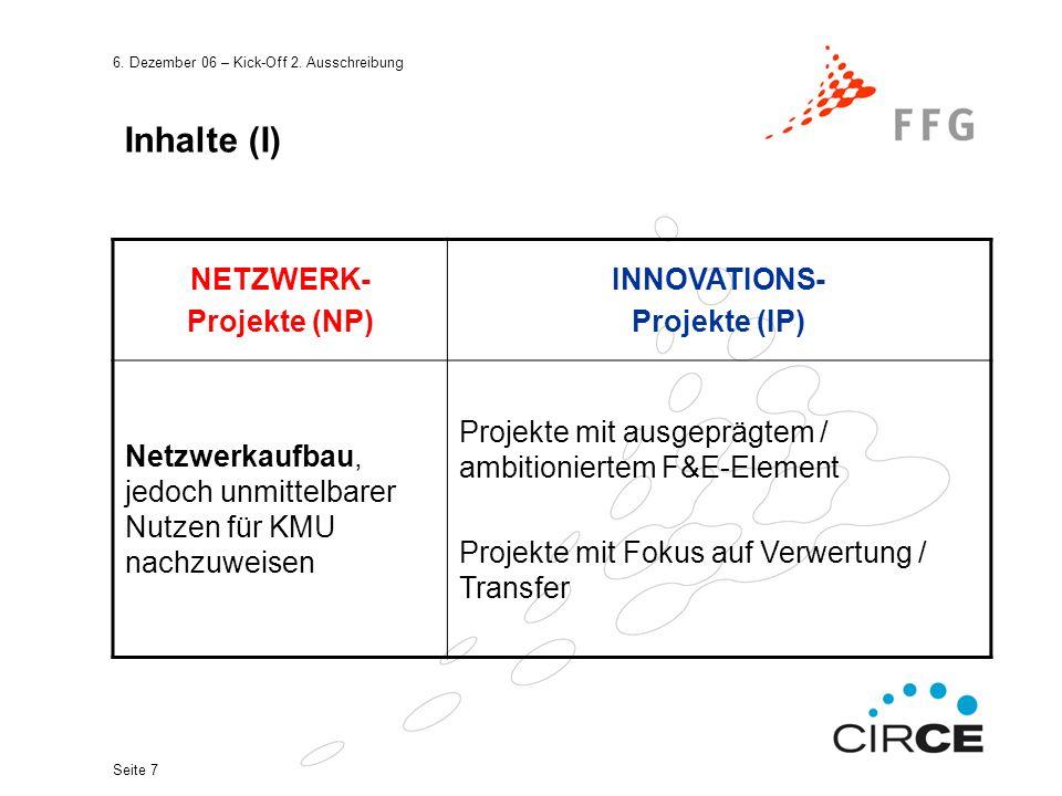 6. Dezember 06 – Kick-Off 2. Ausschreibung Seite 7 Inhalte (I) NETZWERK- Projekte (NP) INNOVATIONS- Projekte (IP) Netzwerkaufbau, jedoch unmittelbarer