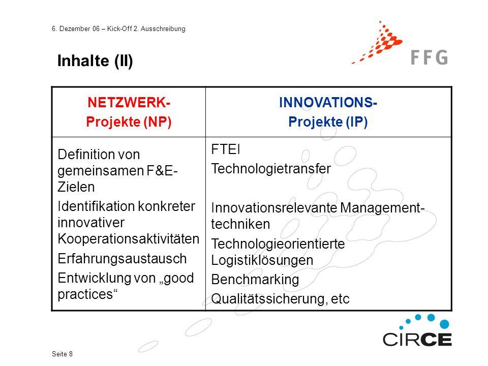 6. Dezember 06 – Kick-Off 2. Ausschreibung Seite 8 Inhalte (II) NETZWERK- Projekte (NP) INNOVATIONS- Projekte (IP) Definition von gemeinsamen F&E- Zie