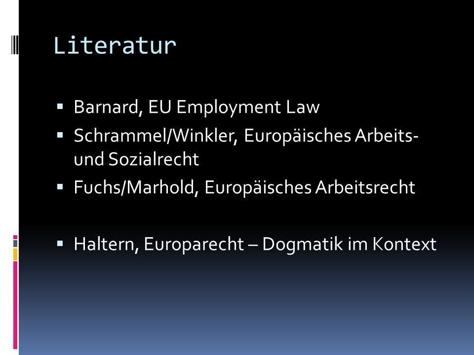 Literatur  Barnard, EU Employment Law  Schrammel/Winkler, Europäisches Arbeits- und Sozialrecht  Fuchs/Marhold, Europäisches Arbeitsrecht  Haltern, Europarecht – Dogmatik im Kontext