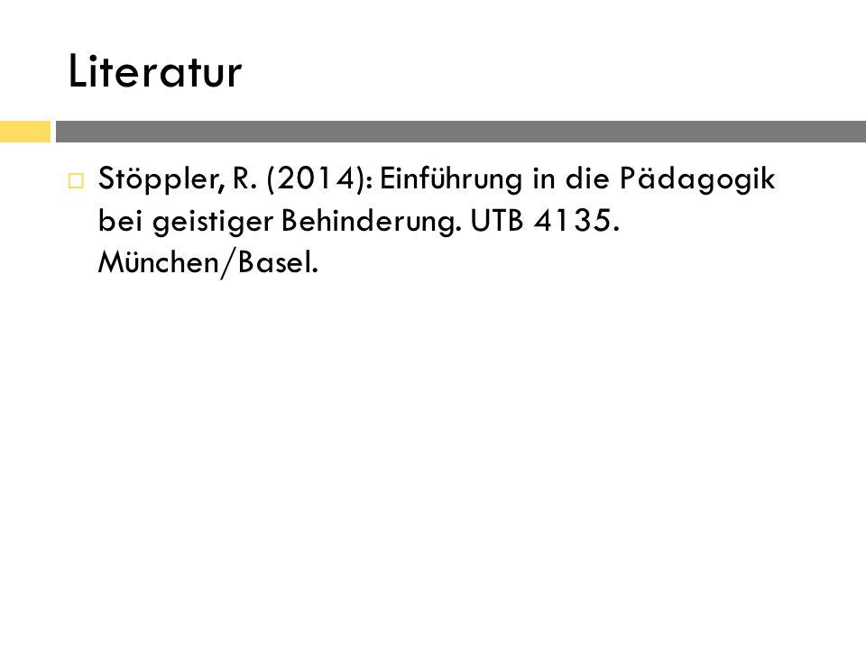 Literatur  Stöppler, R. (2014): Einführung in die Pädagogik bei geistiger Behinderung.