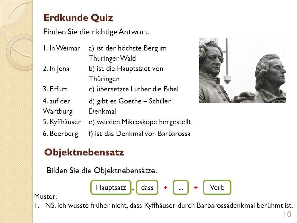 Erdkunde Quiz 1. In Weimar a) ist der höchste Berg im Thüringer Wald 2. In Jena b) ist die Hauptstadt von Thüringen 3. Erfurtc) übersetzte Luther die