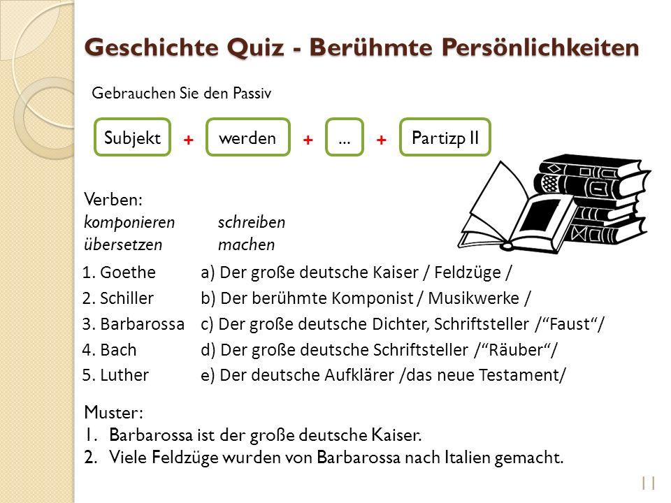 Geschichte Quiz - Berühmte Persönlichkeiten 1. Goethea) Der große deutsche Kaiser / Feldzüge / 2. Schillerb) Der berühmte Komponist / Musikwerke / 3.