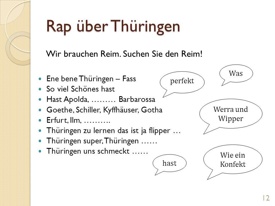 Rap über Thüringen Ene bene Thüringen – Fass So viel Schönes hast Hast Apolda, ……… Barbarossa Goethe, Schiller, Kyffhäuser, Gotha Erfurt, Ilm, ………. Th
