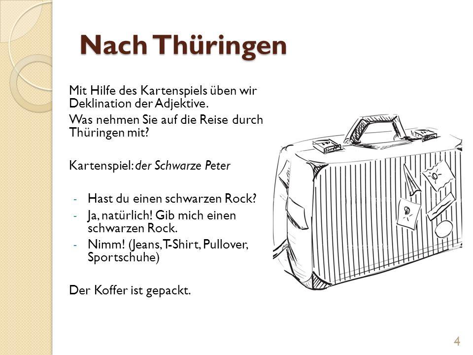 Nach Thüringen Mit Hilfe des Kartenspiels üben wir Deklination der Adjektive. Was nehmen Sie auf die Reise durch Thüringen mit? Kartenspiel: der Schwa