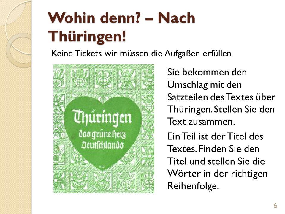 Wohin denn? – Nach Thüringen! Sie bekommen den Umschlag mit den Satzteilen des Textes über Thüringen. Stellen Sie den Text zusammen. Ein Teil ist der