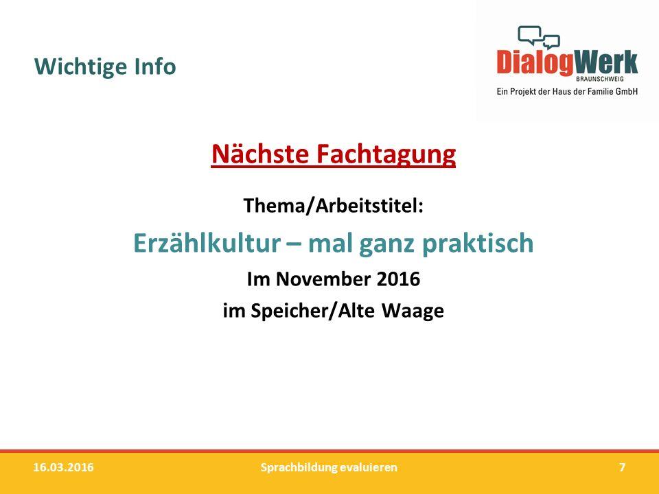 Wichtige Info Nächste Fachtagung Thema/Arbeitstitel: Erzählkultur – mal ganz praktisch Im November 2016 im Speicher/Alte Waage 16.03.2016Sprachbildung