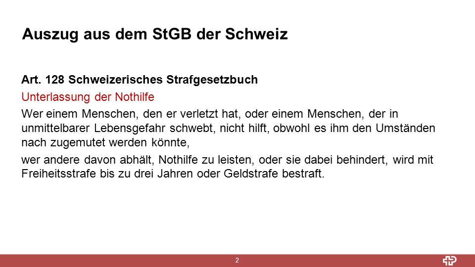 Auszug aus dem StGB der Schweiz 2 Art. 128 Schweizerisches Strafgesetzbuch Unterlassung der Nothilfe Wer einem Menschen, den er verletzt hat, oder ein