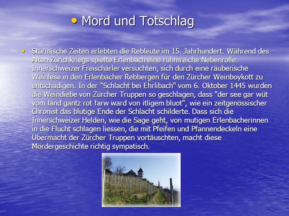 Stürmische Zeiten erlebten die Rebleute im 15. Jahrhundert. Während des Alten Zürichkriegs spielte Erlenbach eine ruhmreiche Nebenrolle. Innerschweize