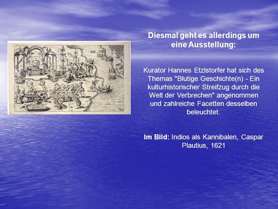 Diesmal geht es allerdings um eine Ausstellung: Kurator Hannes Etzlstorfer hat sich des Themas
