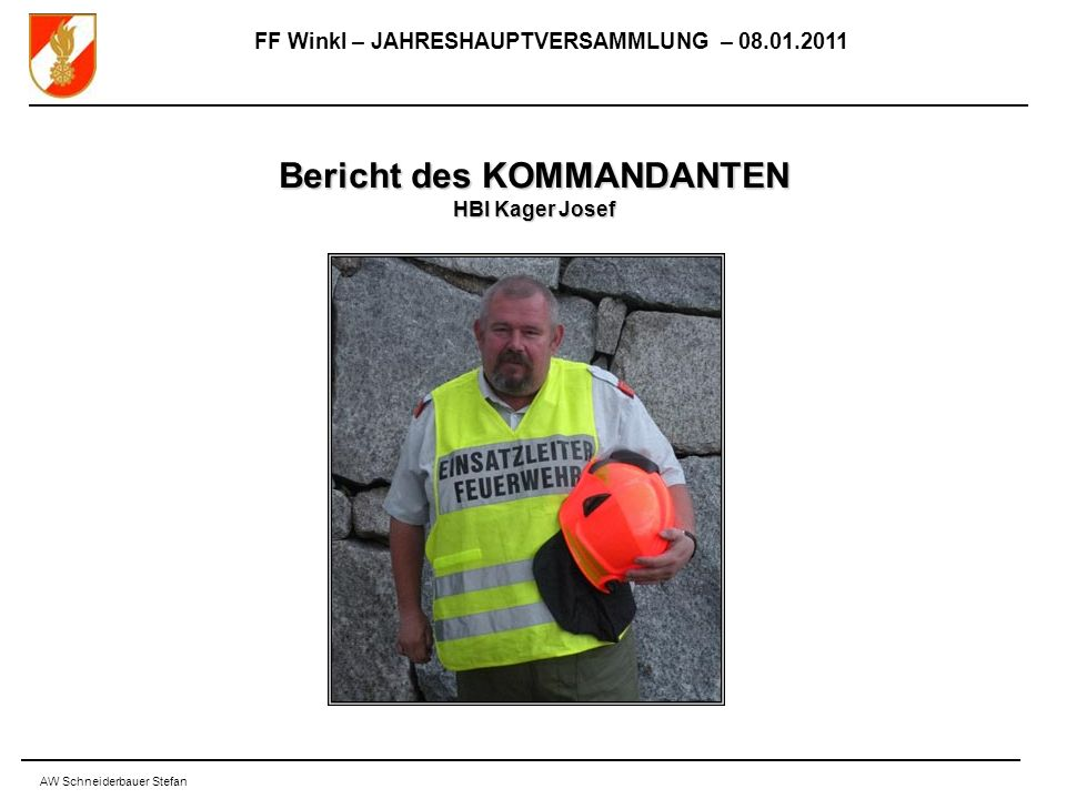 FF Winkl – JAHRESHAUPTVERSAMMLUNG – 08.01.2011 AW Schneiderbauer Stefan Bericht des KOMMANDANTEN HBI Kager Josef