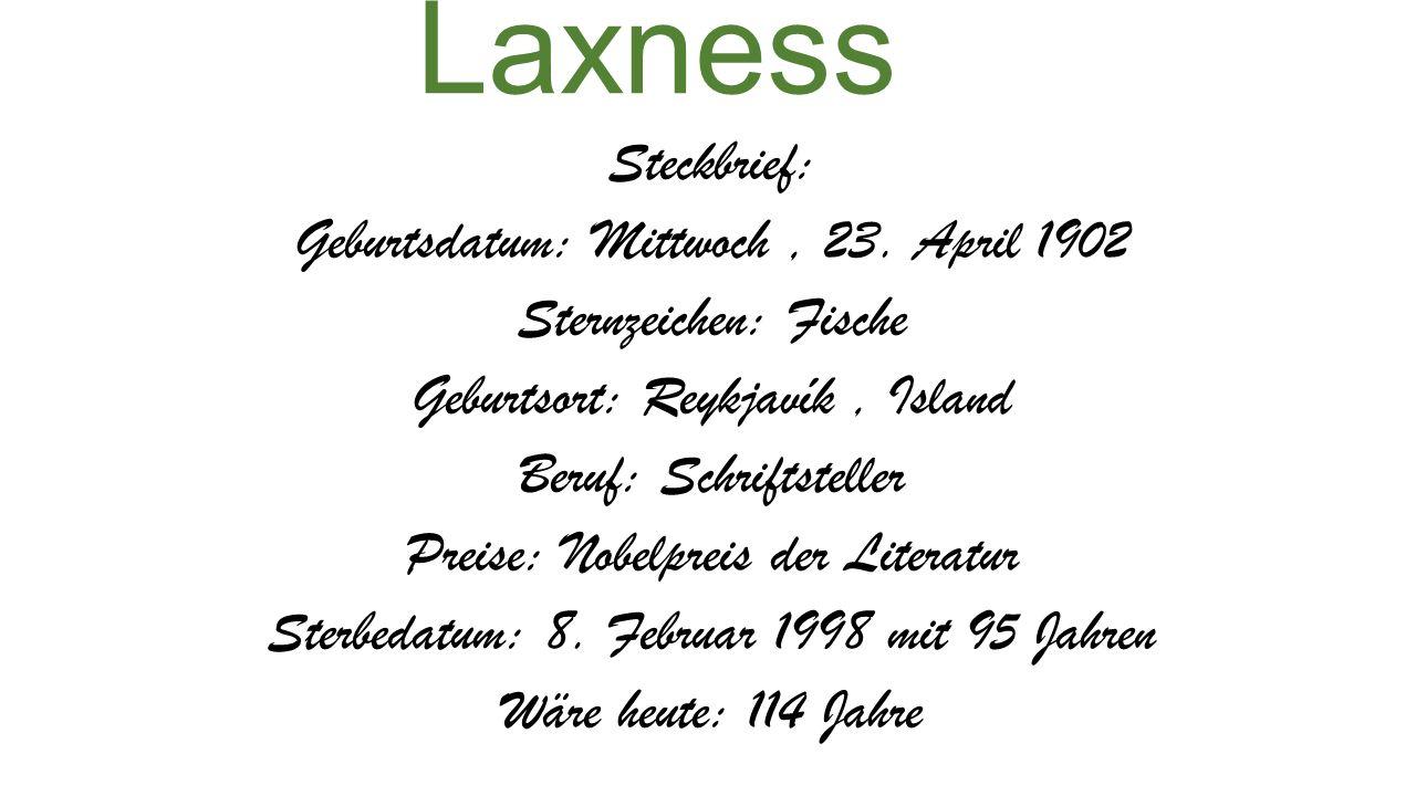 Halldór Kiljan Laxness Steckbrief: Geburtsdatum: Mittwoch, 23. April 1902 Sternzeichen: Fische Geburtsort: Reykjavík, Island Beruf: Schriftsteller Pre