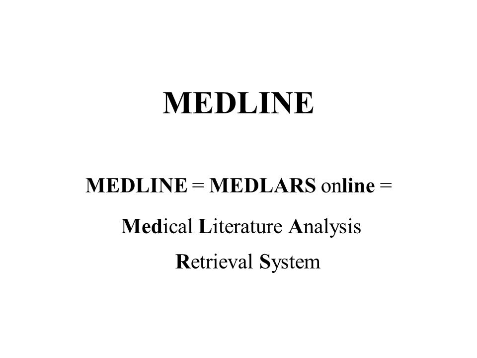 MEDLINE MEDLINE = MEDLARS online = Medical Literature Analysis Retrieval System