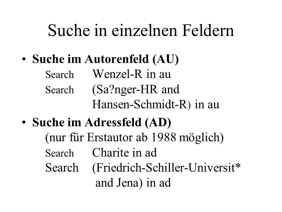 Suche in einzelnen Feldern Suche im Autorenfeld (AU) Search Wenzel-R in au Search (Sa nger-HR and Hansen-Schmidt-R ) in au Suche im Adressfeld (AD) (nur für Erstautor ab 1988 möglich) Search Charite in ad Search(Friedrich-Schiller-Universit* and Jena) in ad
