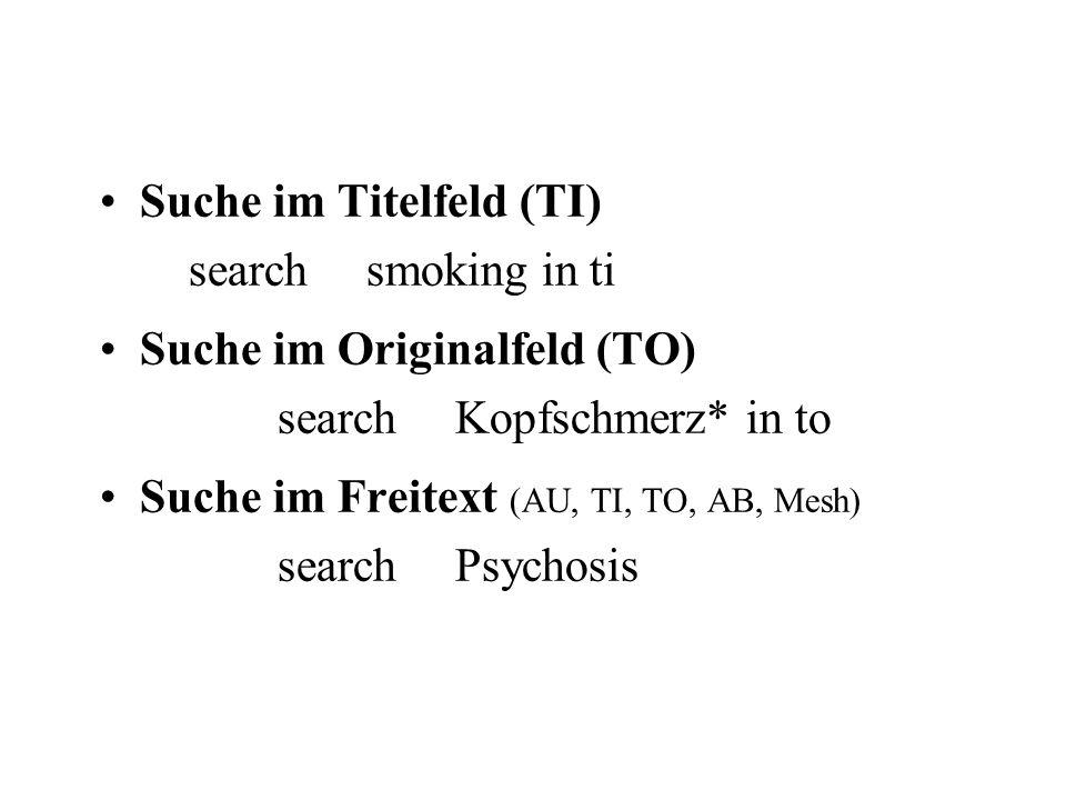 Suche im Titelfeld (TI) searchsmoking in ti Suche im Originalfeld (TO) searchKopfschmerz* in to Suche im Freitext (AU, TI, TO, AB, Mesh) search Psychosis