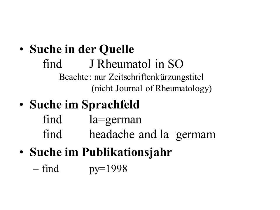 Suche in der Quelle findJ Rheumatol in SO Beachte: nur Zeitschriftenkürzungstitel (nicht Journal of Rheumatology) Suche im Sprachfeld findla=german findheadache and la=germam Suche im Publikationsjahr –findpy=1998