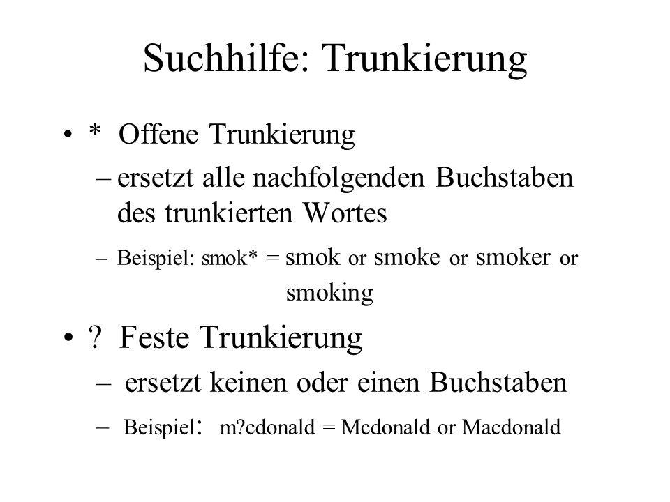 Suchhilfe: Trunkierung *Offene Trunkierung –ersetzt alle nachfolgenden Buchstaben des trunkierten Wortes –Beispiel: smok* = smok or smoke or smoker or smoking .