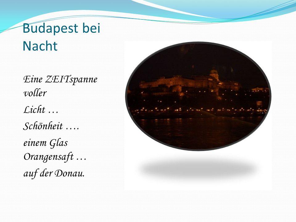 Budapest bei Nacht Eine ZEITspanne voller Licht … Schönheit ….