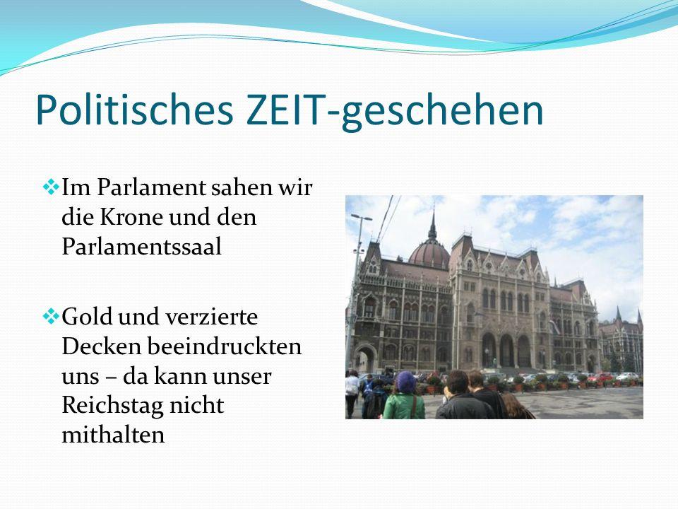 Politisches ZEIT-geschehen  Im Parlament sahen wir die Krone und den Parlamentssaal  Gold und verzierte Decken beeindruckten uns – da kann unser Reichstag nicht mithalten