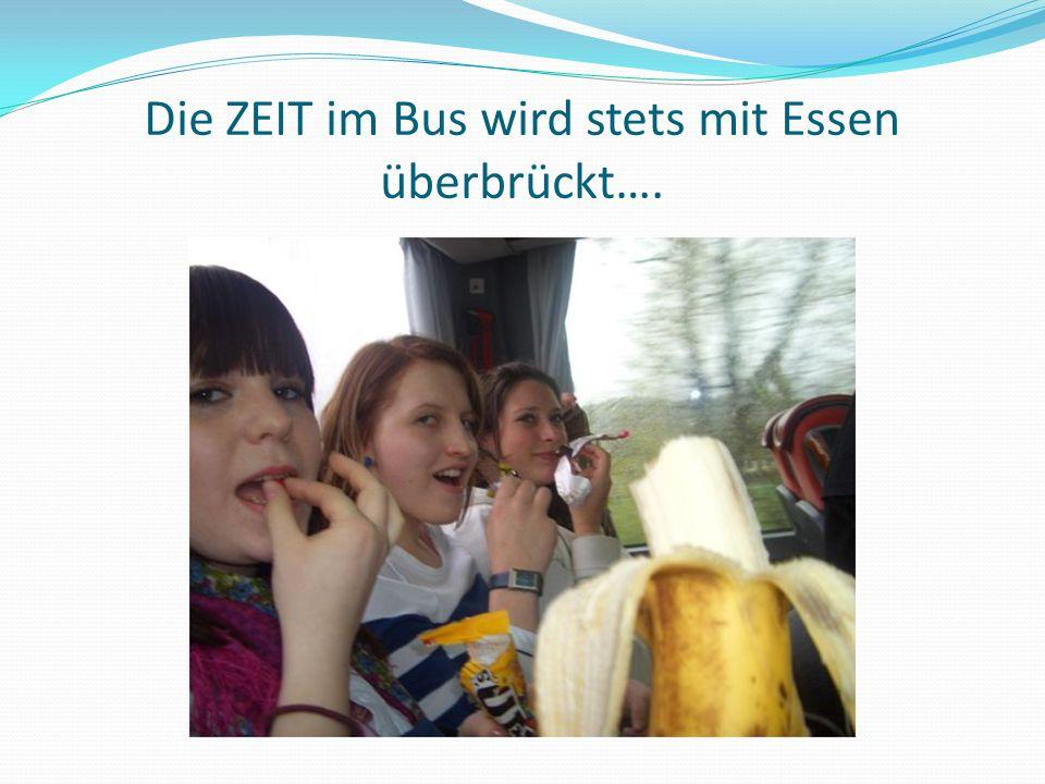 Die ZEIT im Bus wird stets mit Essen überbrückt….