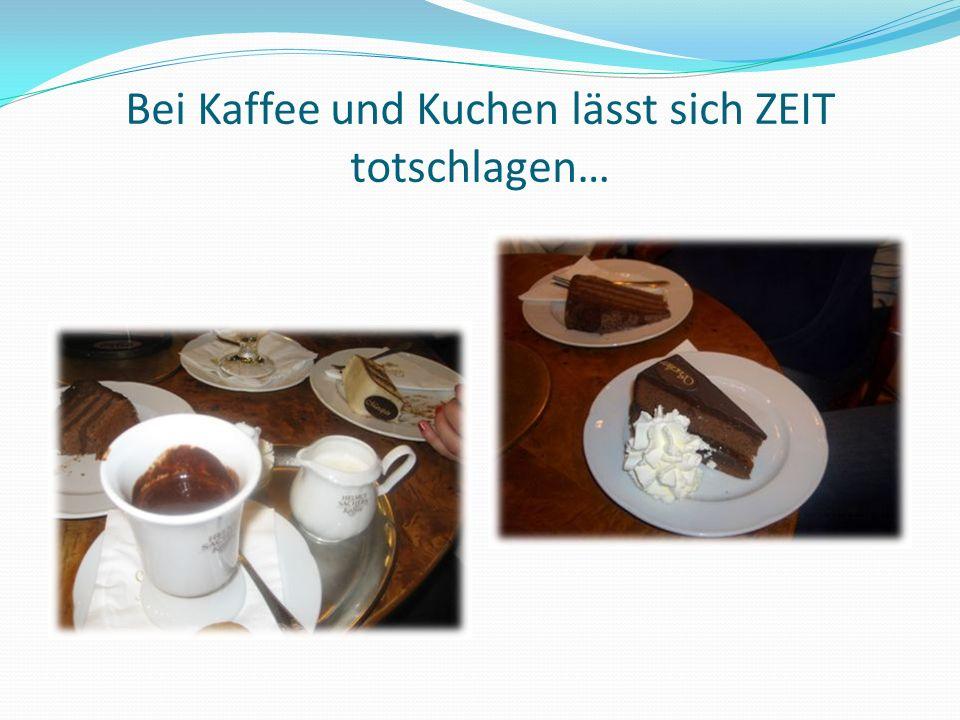 Bei Kaffee und Kuchen lässt sich ZEIT totschlagen…