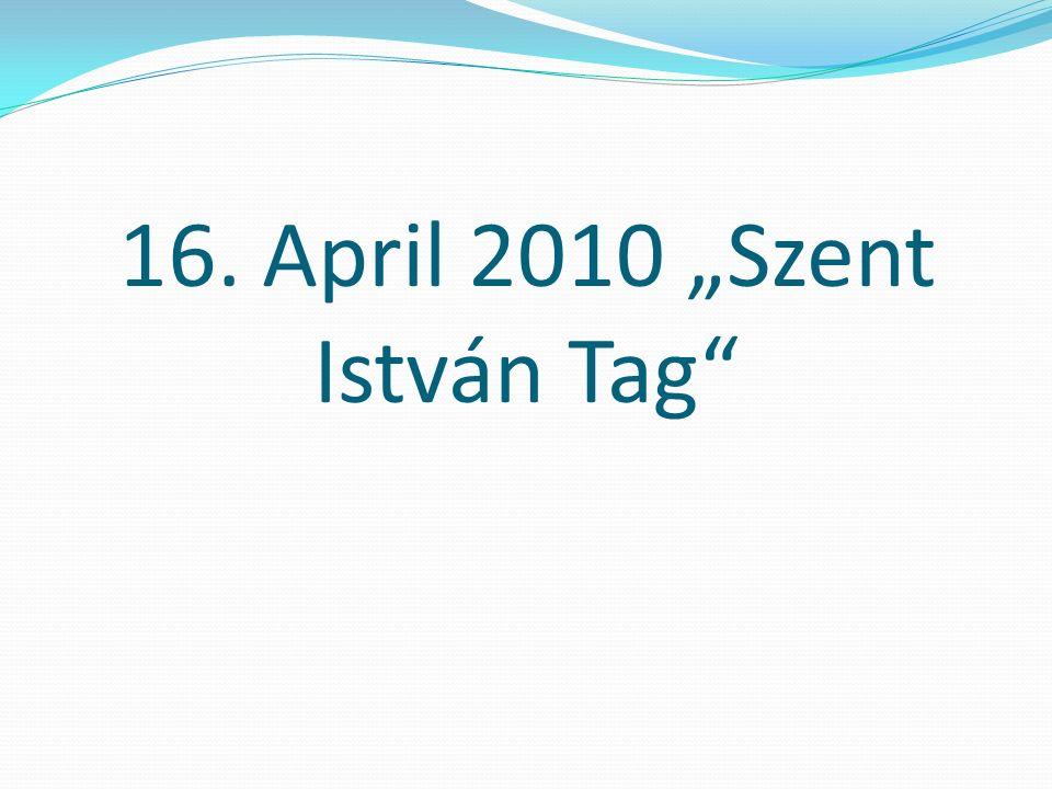 """16. April 2010 """"Szent István Tag"""