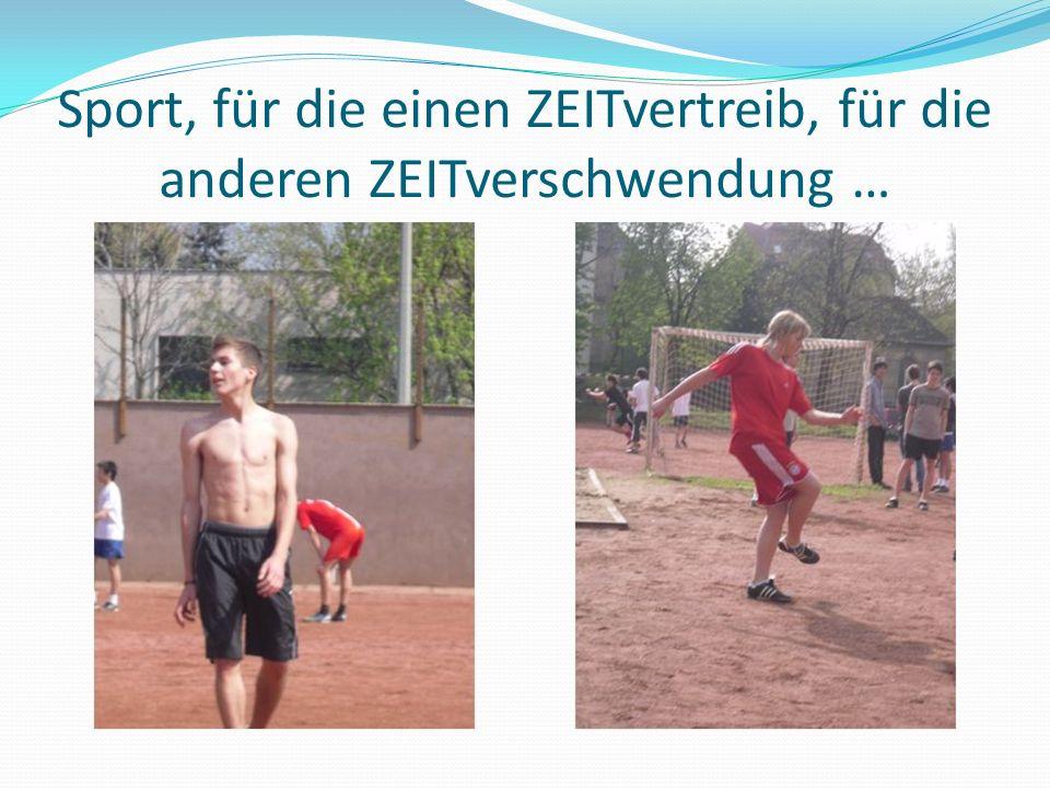 Sport, für die einen ZEITvertreib, für die anderen ZEITverschwendung …