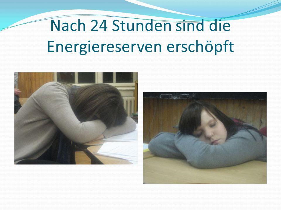 Nach 24 Stunden sind die Energiereserven erschöpft
