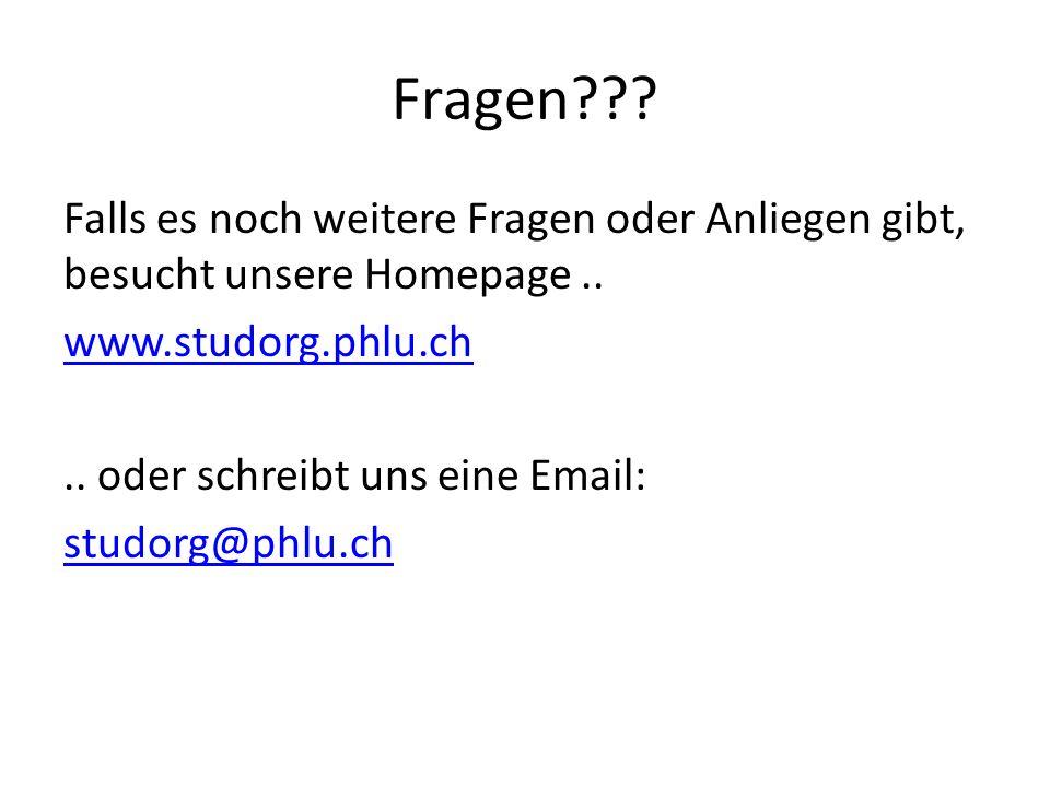 Fragen??? Falls es noch weitere Fragen oder Anliegen gibt, besucht unsere Homepage.. www.studorg.phlu.ch.. oder schreibt uns eine Email: studorg@phlu.
